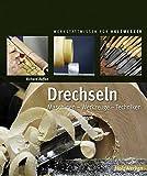 Drechseln: Maschinen - Werkzeuge - Techniken (Werkstattwissen für Holzwerker) - Richard Raffan