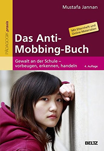 Das Anti-Mobbing-Buch: Gewalt an der Schule - vorbeugen, erkennen, handeln. Mit Elternheft (Beltz Praxis)