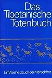 Das tibetanische Totenbuch oder die Nachtod-Erfahrungen auf der Bardo-Stufe - Ein Weisheitsbuch der Menschheit. Nach d.