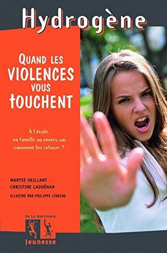 Quand les violences vous touchent. à l'école, en famille ou envers soi : Comment les refuser ?