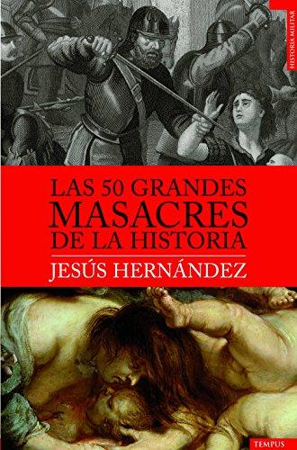 Las 50 grandes masacres de la historia (Tempus) (Spanish Edition)