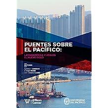 Puentes sobre el Pacífico: Latinoamérica y Asia en el nuevo siglo (Spanish Edition)