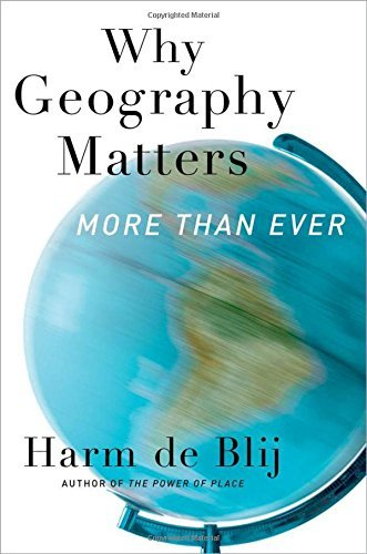 Why Geography Matters: More Than Ever by Harm de Blij (2012-08-17)
