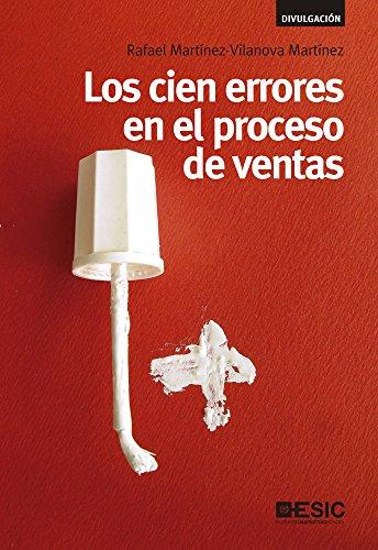 Los cien errores en el proceso de ventas (Divulgación) por Rafael Martínez-Vilanova Martínez