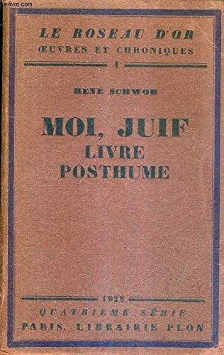 MOI JUIF LIVRE POSTHUME / COLLECTION LE ROSEAU D'OR OEUVRES ET CHRONIQUES 1 - QUATRIEME SERIE