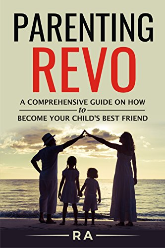 parenting-revo-the-comprehensive-guide-on-how-to-become-your-childs-best-friend-english-edition