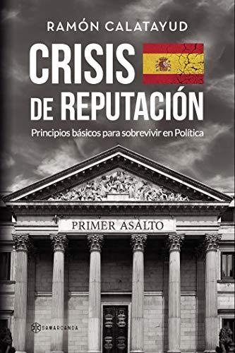 Crisis de reputación: Principios básicos para sobrevivir en Política por Ramón  Calatayud