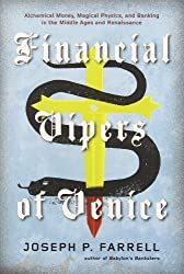Financial Vipers of Venice: Alchemical Money, Magical Physics, and Banking in the Middle Ages and Renaissance by Farrell, Joseph P. (2013) Paperback
