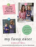 My Fussy Eater: A Real Mum's Easy Everyday Recipes for the Whole Family*  (*Never C...