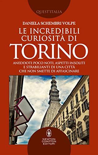 Le incredibili curiosità di Torino (Italian Edition)