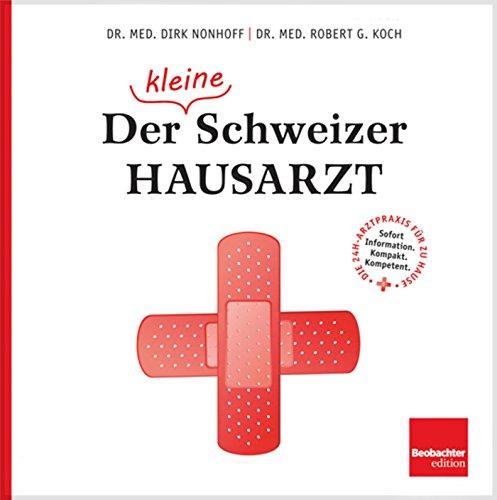 Der (kleine) Schweizer Hausarzt: Die 24-Stunden-Arztpraxis für zu Hause Zu Hause Koch
