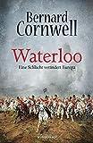 Waterloo: Eine Schlacht verändert Europa - Bernard Cornwell