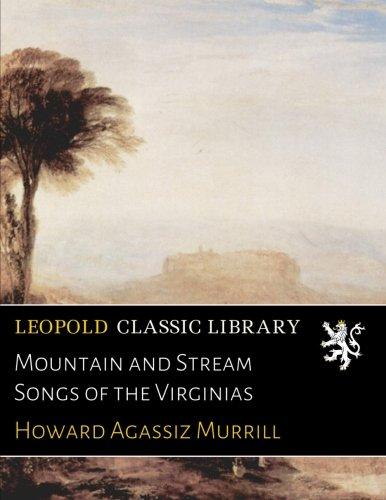 Mountain and Stream Songs of the Virginias por Howard Agassiz Murrill