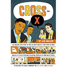 Cross-X: The Amazing True Story of How the Most Unlikely Team from the Most Unlikely of Places Overcame Staggering Obstacles at Home and at School to ... Community on Race, Power, and Education by Joe Miller (2006-10-03)