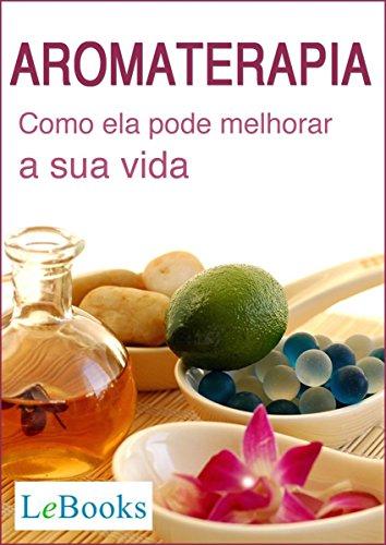 Aromaterapia: como ela pode melhorar a sua vida (coleção terapias naturais) (portuguese edition)