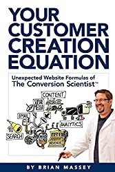Your Customer Creation Equation: Unexpected Website Formulas of The Conversion Scientist TM