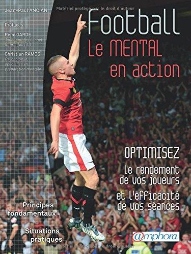 Football - le mental en action - optimisez le rendement de vos joueurs et l'efficacité de vos séances par Jean-Paul Ancian