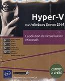 Hyper-V sous Windows Server 2016 - La solution de virtualisation Microsoft