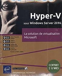 Hyper-V sous Windows Server 2016 - Coffret de 2 livres : la solution de virtualisation Microsoft