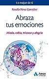 Abraza tus emociones: Miedo, rabia, tristeza y alegría (Spanish Edition)
