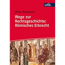Wege zur Rechtsgeschichte: Römisches Erbrecht (UTB M (Medium-Format))