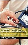25 Aliments prodiges pour contrôler la pression artérielle: Prévenir l'hypertension Artérielle.