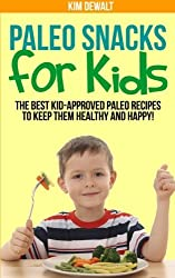 Paleo Snacks for Kids: The Best Kid-Approved Paleo Recipes to Keep them Healthy and Happy! by Kim Dewalt (2013-11-09)