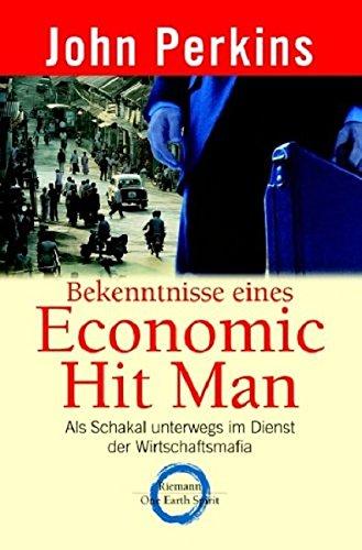 Bekenntnisse eines Economic Hit Man: Unterwegs im Dienst der Wirtschaftsmafia (Riemann)