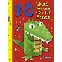 80 ideas para crear con tus manos