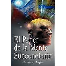 El Poder De La Mente Subconsciente (The Power of the Subconscious Mind) (Spanish Edition)