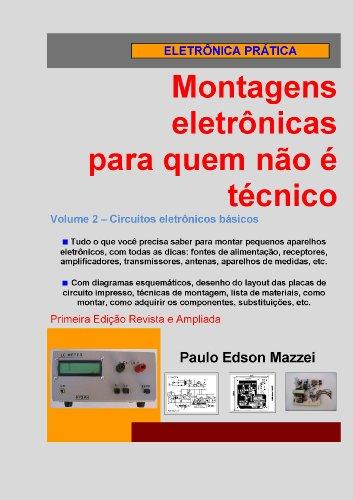 Volume 2 - Circuitos eletrônicos básicos (Montagens eletrônicas para quem não é técnico) (