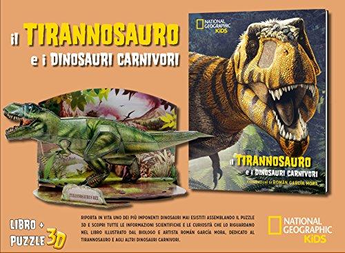 Il tirannosauro e i dinosauri carnivori. Dinosauri 3D. Ediz. illustrata. Con Puzzle (National Geographic Little Kids)
