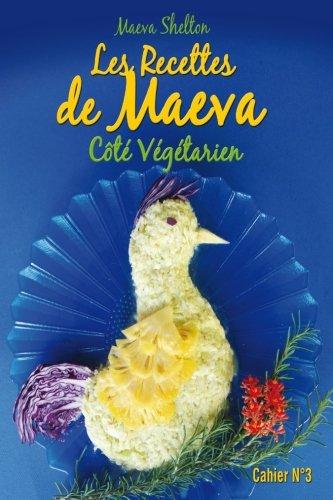 Les recettes de Maeva coté végétarien: Volume 3 par Maeva Shelton