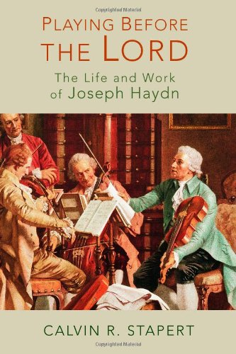 Playing Before the Lord: The Life and Work of Joseph Haydn por Calvin R. Stapert