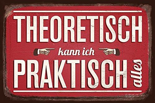 grafik-werkstatt-60557-vintageart-theoretisch-kann-ich-praktisch-alles-blechschild-metall-uni-30-x-2
