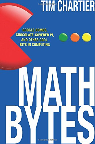 Math Bytes: Google Bombs, Chocolate-Covered Pi, and Other Cool Bits in Computing