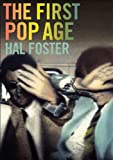 The First Pop Age: Painting and Subjectivity in the Art of Hamilton, Lichtenstein, Warhol, Richter, and Ruscha by Hal Foster (2011-11-13)