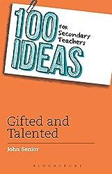 100 Ideas for Secondary Teachers: Gifted and Talented (100 Ideas for Teachers)