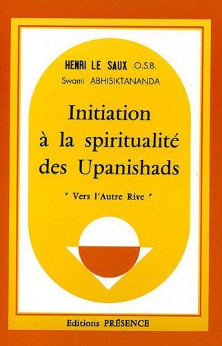 Initiation à la spiritualité des Upanishads : Vers l'autre rive par Henri Le Saux, Swami Abhisiktananda