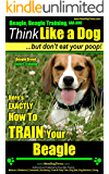 Beagle, Beagle Training AAA AKC: Think Like a Dog, But Don't Eat Your Poop! | Beagle Breed Expert Training |: Here's EXACTLY How To TRAIN Your Beagle