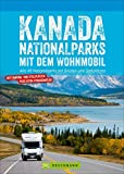 Kanada Nationalparks mit dem Wohnmobil: Alle 49 Nationalparks mit Routen und Stellplätzen. Der Wohnmobilführer mit Straßenatlas, GPS-Koordinaten zu den Stellplätzen und Streckenleisten. NEU 2019 -