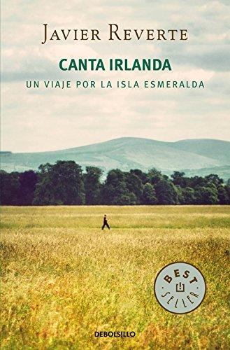Canta Irlanda: Un viaje por la isla esmeralda (BEST SELLER) por Javier Reverte