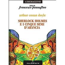 Sherlock Holmes e i cinque semi d'arancia letto da Francesco Pannofino. Audiolibro. CD Audio