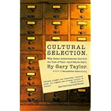 Cultural Selection: Why Some Achievements Survive The Test Of Time And Others Don't by Gary Taylor (1997-04-03)
