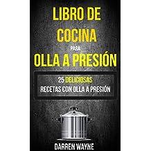 Libro de Cocina para Olla a Presión - 25 deliciosas recetas con olla a presión (Recetas: Pressure Cooker) (Spanish Edition)