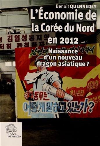 L'économie de la Corée du Nord en 2012 : Naissance d'un nouveau dragon asiatique ?