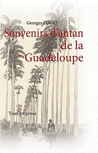 Souvenirs d'Antan de la Guadeloupe: Tout en Prose par Georges Cocks