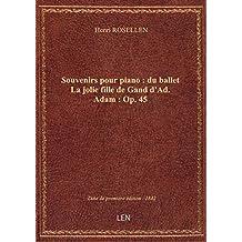 Souvenirs pour piano : du ballet La jolie fille de Gand d'Ad. Adam : Op. 45 / par Henri Rosellen ; à