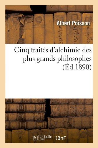 Cinq traités d'alchimie des plus grands philosophes (Éd.1890)