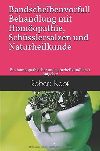 Bandscheibenvorfall - Behandlung mit Homöopathie, Schüsslersalzen und Naturheilkunde: Ein homöopathischer und naturheilkundlicher Ratgeber